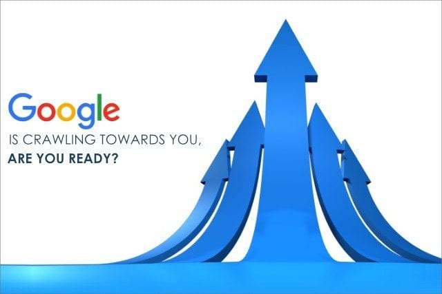 Google is Crawling Towards You, Are You Ready?