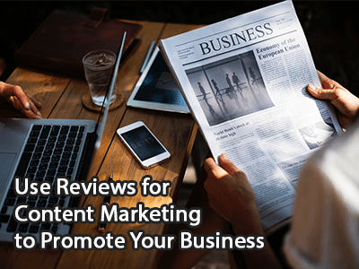 Use Reviews for Content Marketing to Promote Your Business