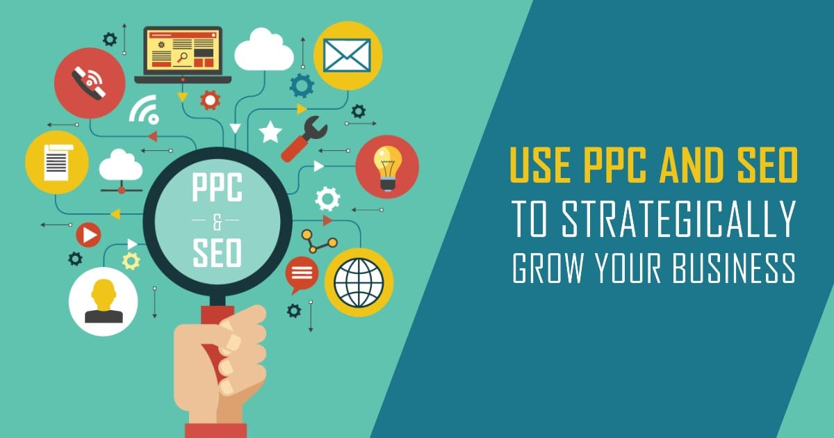 Use PPC and SEO to Strategically Grow Your Business