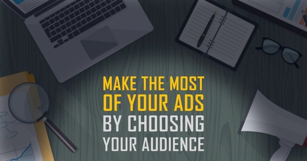 Make the Most of Your Ads By Choosing Your Audience