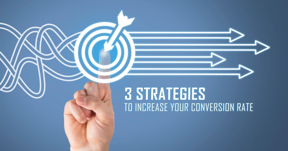 3 Strategies to Increase Your Conversion Rate