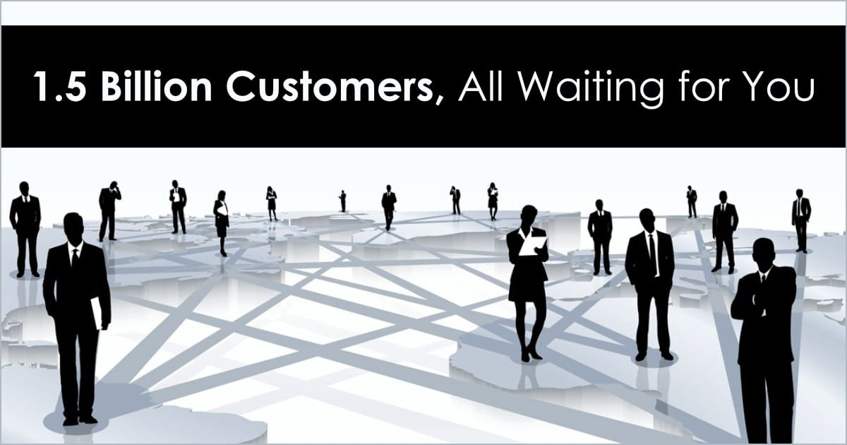 1.5 Billion Customers, All Waiting for You