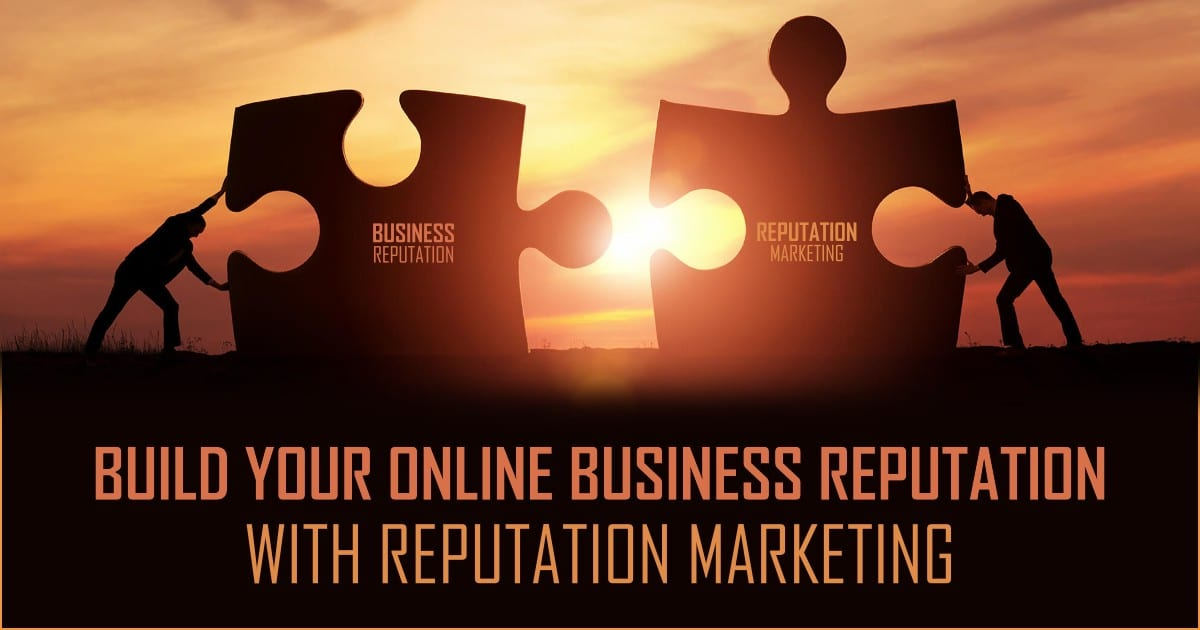 Build Your Online Business Reputation with Reputation Marketing