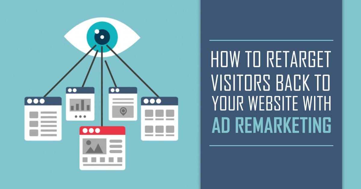 How to Retarget Visitors Back to Your Website with Ad Remarketing